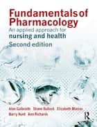 Fundamentals of Pharmacology - An Applied Approach for Nursing and Health ebook by Alan Galbraith, Shane Bullock, Elizabeth Manias,...