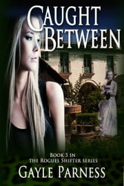 Caught Between: Book 5 Rogues Shifter Series ebook by Gayle Parness