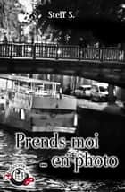 Prends-moi... en photo ebook by Steff S.