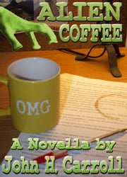 Alien Coffee ebook by John H. Carroll