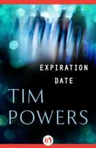 Expiration Date ebook by Tim Powers