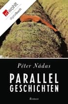 Parallelgeschichten ebook by Péter Nádas, Christina Viragh