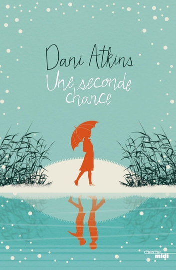 Une seconde chance ebook by Dani ATKINS