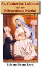 St. Catherine Laboure and the Miraculous Medal ebook by Bob Lord, Penny Lord