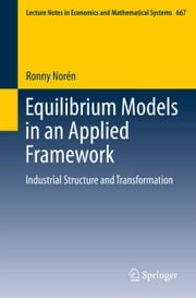 Equilibrium Models in an Applied Framework - Industrial Structure and Transformation ebook by Ronny Norén