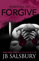 Fighting To Forgive ebook by JB Salsbury