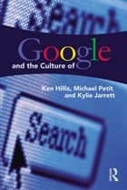 Google and the Culture of Search ebook by Ken Hillis, Michael Petit, Kylie Jarrett