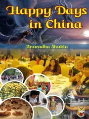 Happy Days in China ebook by Anuradha Shukla