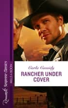 Rancher Under Cover ebook by Carla Cassidy