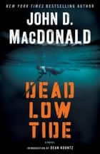 Dead Low Tide - A Novel ebook by John D. MacDonald, Dean Koontz