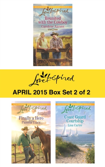Love Inspired April 2015 - Box Set 2 of 2 - Reunited with the Cowboy\Finally a Hero\Coast Guard Courtship ebook by Carolyne Aarsen,Pamela Tracy,Lisa Carter