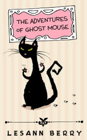 The Adventures of Ghost Mouse - A Volume of Bedtime Stories ebook by Lesann Berry