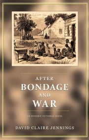 After Bondage and War - An Historic Fictional Novel ebook by David Claire Jennings, Joan Austin