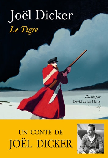 Le Tigre - Un conte de Joël Dicker ebook by Joël Dicker