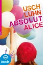Absolut Alice ebook by Usch Luhn