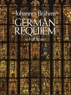 German Requiem in Full Score ebook by Johannes Brahms