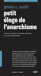 Petit éloge de l'anarchisme ebook by James C. Scott, Patrick Cadorette, Miriam Heap-Lalonde