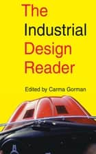 The Industrial Design Reader ebook by Carma Gorman