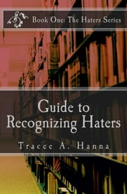 Guide to Recognizing Haters ebook by Tracee A. Hanna