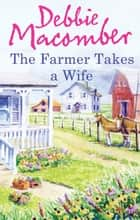 The Farmer Takes A Wife ebook by Debbie Macomber