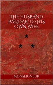 THE HUSBAND PANDAR TO HIS OWN WIFE - STORY THE NINTH ebook by Monseigneur