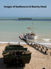 Images of Eastbourne & Beachy Head ebook by Paul Powici