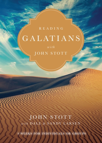 Reading Galatians with John Stott - 9 Weeks for Individuals or Groups eBook by John Stott