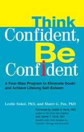 Think Confident, Be Confident - A Four-Step Program to Eliminate Doubt and Achieve Lifelong Self-Esteem ebook by Leslie Sokol,Marci Fox
