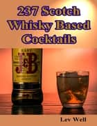 237 Scotch Whisky Based Cocktails ebook by Lev Well