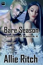 Bare Season - Children of Nanook, #4 ebook by Allie Ritch