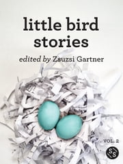 Little Bird Stories - Volume Two ebook by Zsuzsi Gartner,Frances Phillips