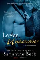 Lover Undercover (A McCade Brothers Novel) ebook by Samanthe Beck