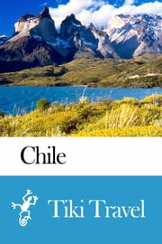 Chile Travel Guide - Tiki Travel ebook by Tiki Travel
