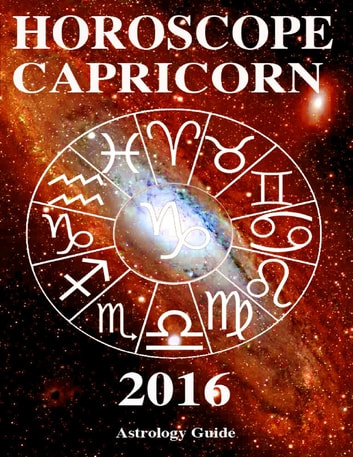 Horoscope 2016 - Capricorn ebook by Astrology Guide