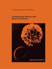 Transmissible Diseases and Blood Transfusion - Proceedings of the Twenty-Sixth International Symposium on Blood Transfusion, Groningen, NL, Organized by the Sanquin Division Blood Bank Noord Nederland ebook by Cees Smit Sibinga,Roger Y. Dodd