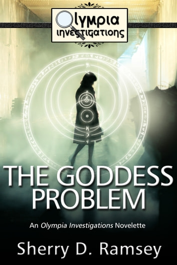 The Goddess Problem - An Olympia Investigations Novelette ebook by Sherry D. Ramsey