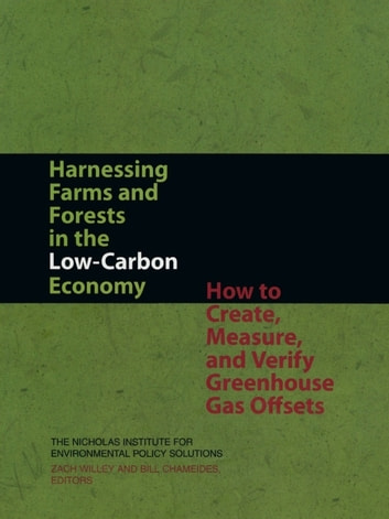 Harnessing Farms and Forests in the Low-Carbon Economy - How to Create, Measure, and Verify Greenhouse Gas Offsets ebook by