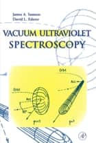 Vacuum Ultraviolet Spectroscopy ebook by James A. Samson, David L. Ederer