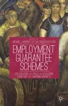 Employment Guarantee Schemes - Job Creation and Policy in Developing Countries and Emerging Markets ebook by M. Murray, M. Forstater