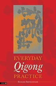 Everyday Qigong Practice ebook by Richard Bertschinger,Harriet E J Lewars