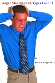 Anger Management, Types I and II ebook by Steven T. Griggs, Ph.D.