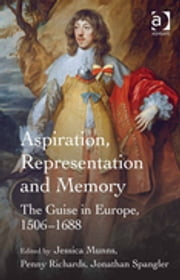 Aspiration, Representation and Memory - The Guise in Europe, 1506–1688 ebook by Dr Jonathan Spangler,Dr Penny Richards,Professor Jessica Munns