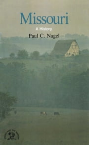 Missouri: A Bicentennial History (States and the Nation) ebook by Paul C. Nagel