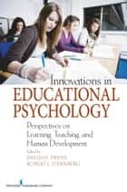Innovations in Educational Psychology - Perspectives on Learning, Teaching, and Human Development ebook by Robert J. Sternberg, PhD, David D. Preiss,...