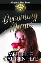 Becoming Magic ebook by Michelle Garren Flye