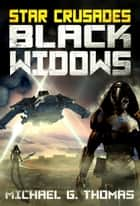 Star Crusades: Black Widows: Complete First Series ebook by Michael G. Thomas