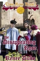 The Disappearing Rose ebook by Renee Duke