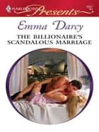 The Billionaire's Scandalous Marriage ebook by Emma Darcy