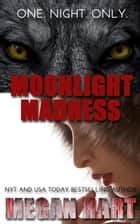 Moonlight Madness - A Sexy, Scary Tale ebook by Megan Hart