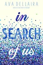In Search of Us ebook by Ava Dellaira